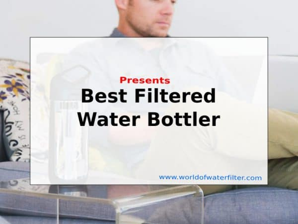 top 6 best filtered water bottle for 2018 - world of water filter