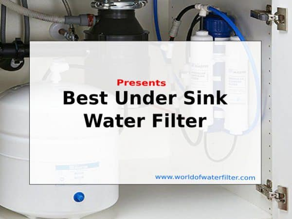 Top 8 Best Under Sink Water Filter For 2019 World Of